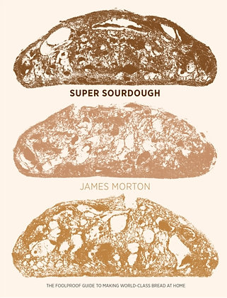 Super Sourdough: The Foolproof Guide to Making World-Class Bread by James Morton