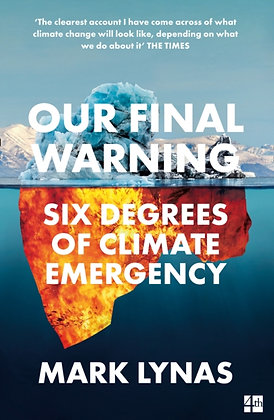 Our Final Warning : Six Degrees of Climate Emergency by Mark Lynas