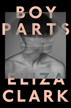 Boy Parts by Eliza Clark