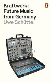 Kraftwerk : Future Music from Germany by Uwe Schutte