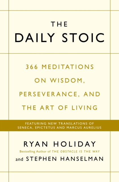 The Daily Stoic : 366 Meditations on Wisdom, Perseverance, and the Art of Living