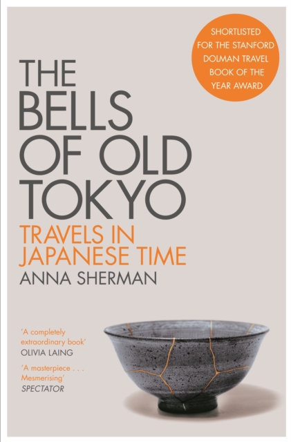 The Bells of Old Tokyo : Travels in Japanese Time by Anna Sherman