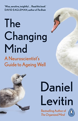 The Changing Mind : A Neuroscientist's Guide to Ageing Well by Daniel Levitin