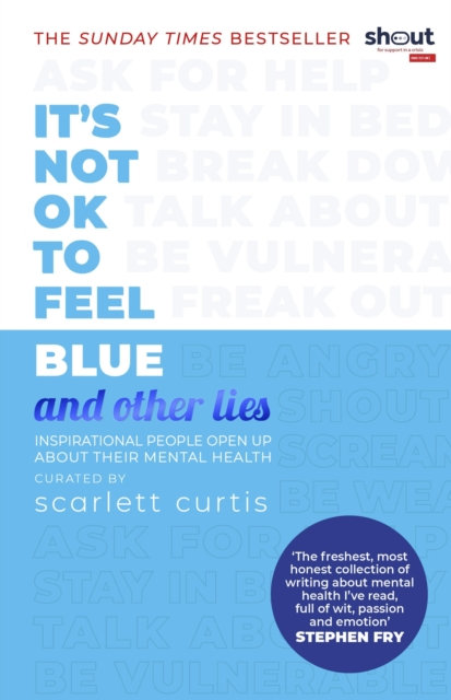 It's Not OK to Feel Blue (and other lies) by Scarlett Curtis