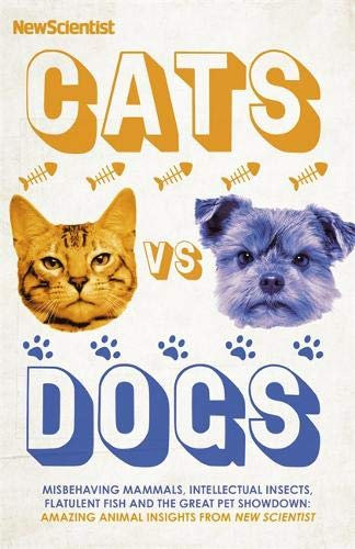Cats vs Dogs: Amazing Animal Insights from the New Scientist