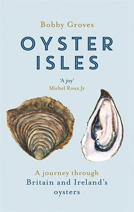 Oyster Isles : A Journey Through Britain and Ireland's Oysters by Bobby Groves