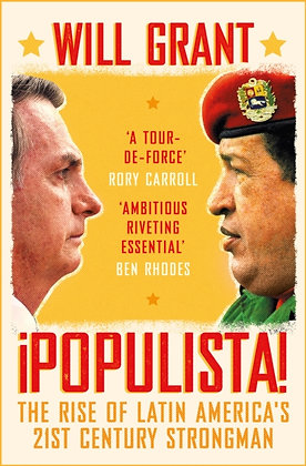 Populista : The Rise of Latin America's 21st Century Strongman by Will Grant