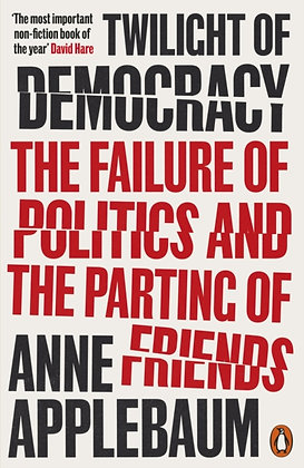 Twilight of Democracy : The Failure of Politics and the Parting of Friends