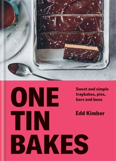 One Tin Bakes : Sweet and simple traybakes, pies, bars and buns by Edd Kimber