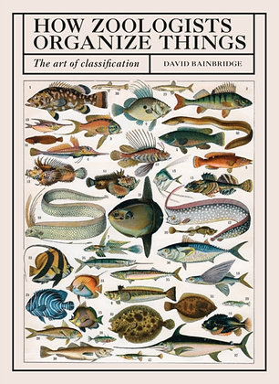 How Zoologists Organize Things : The Art of Classification by David Bainbridge