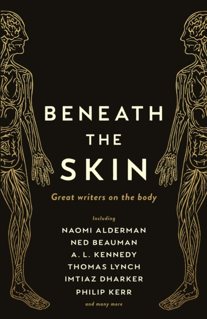 Beneath the Skin : Love Letters to the Body by Great Writers by Ned Beauman