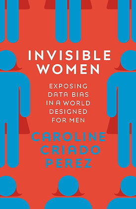 Invisible Women Exposing Data Bias in a World Designed by MCaroline Criado Perez