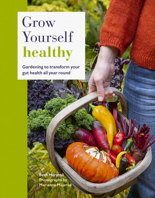 Grow Yourself Healthy : Gardening to transform your gut health by Beth Marshall