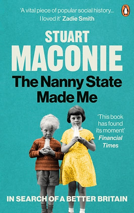 The Nanny State Made Me :A Story of Britain and How to Save it by Stuart Maconie