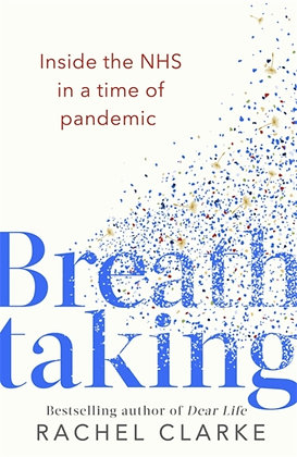 Breathtaking : Inside the NHS in a Time of Pandemic by Rachel Clarke