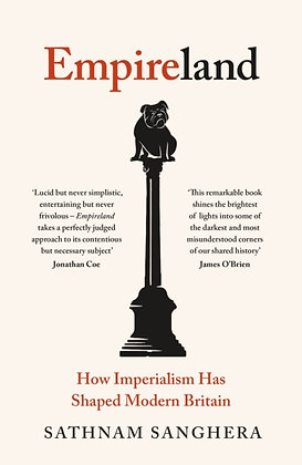 Empireland : How Imperialism Has Shaped Modern Britain by Sathnam Sanghera