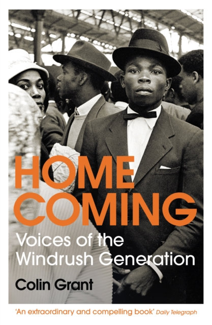 Homecoming : Voices of the Windrush Generation by Colin Grant