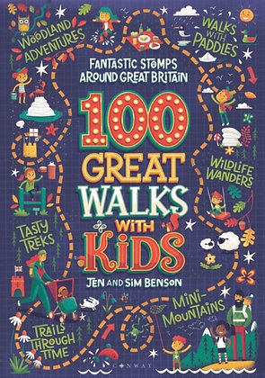 100 Great Walks with Kids : Fantastic stomps around Great Britain by Jen Benson