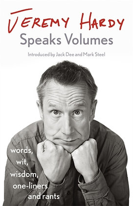 Jeremy Hardy Speaks Volumes:words, wit, wisdom, one-liners and rants by Jeremy