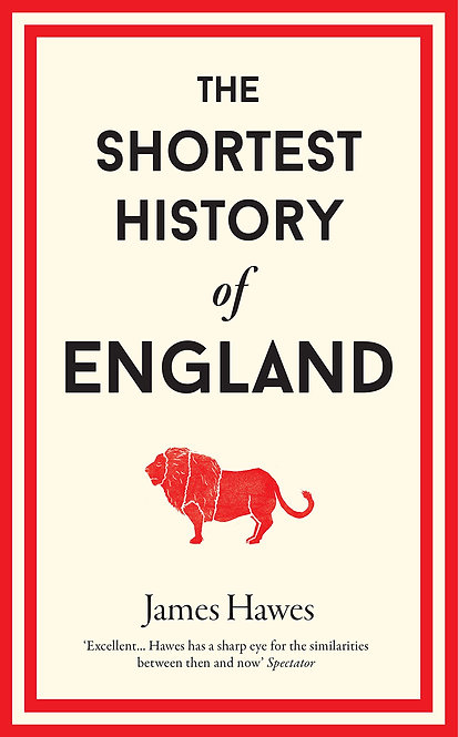 The Shortest History of England by James Hawe