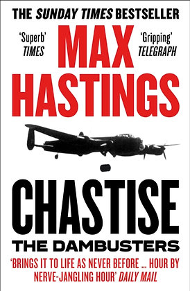 Chastise: The Dambusters by Max Hastings