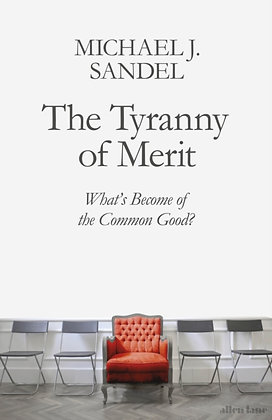 The Tyranny of Merit : What's Become of the Common Good? by Michael J. Sandel
