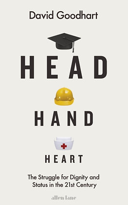 Head Hand Heart:The Struggle for Dignity and Status in the 21st C by David Goodh