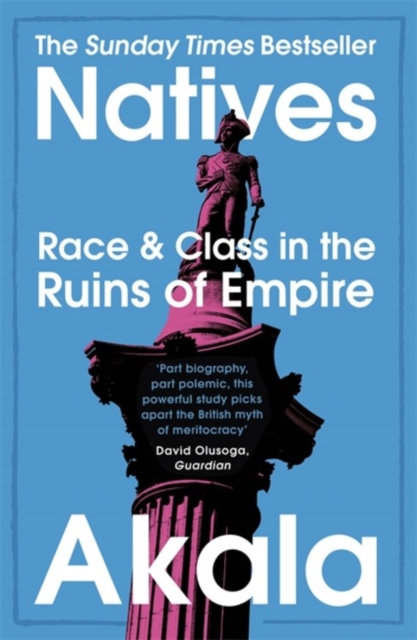 Natives : Race and Class in the Ruins of Empire-Sunday Times Bestseller by Akala