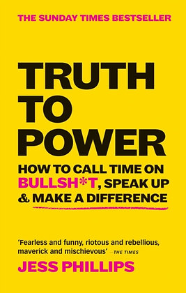 Image for Truth to Power : How to Call Time on Bullsh*t, Speak Up & Make A Diffe
