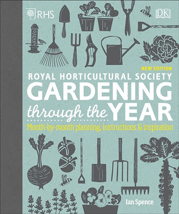 RHS Gardening Through the Year: Monthly Planning & Inspiration by Ian Spe