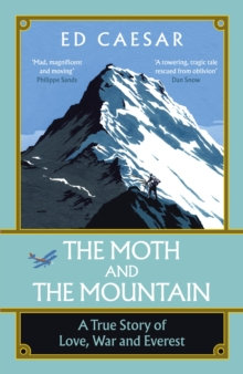 The Moth and the Mountain : A True Story of Love, War and Everest by Ed Caesar