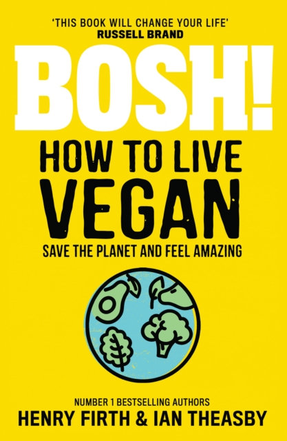 BOSH! How to Live Vegan by Henry Firth and Ian Theasby