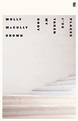 Places I've Taken My Body by Molly McCully Brown
