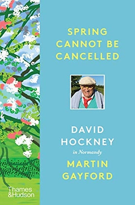 Spring Cannot be Cancelled by Martin Gayford & David Hockney