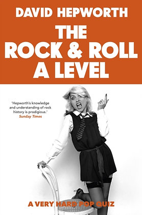 Rock & Roll A Level : The only quiz book you need by David Hepworth