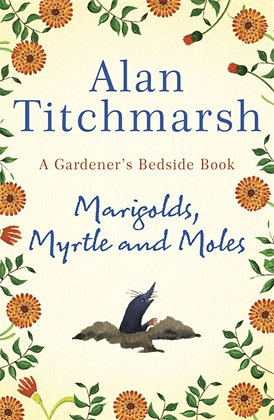 Marigolds, Myrtle and Moles : A Gardener's Bedside Book by Alan Titchmarsh