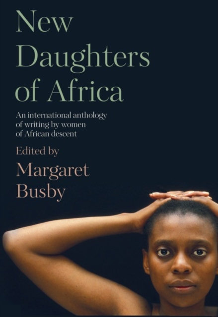 New Daughters of Africa : AN ANTHOLOGY OF WRITING BY WOMEN OF AFRICAN DESCENT