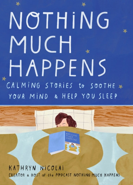 Nothing Much Happens : Calming stories to soothe your mind and help you sleep