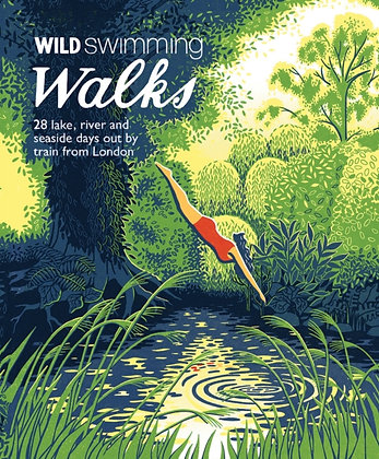 Wild Swimming Walks : 28 River, Lake and Seaside Days Out by Train from London