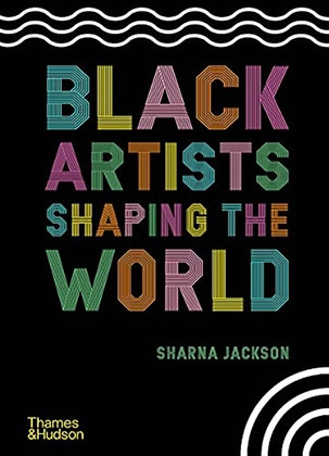 Black Artists Shaping the World by Sharna Jackson