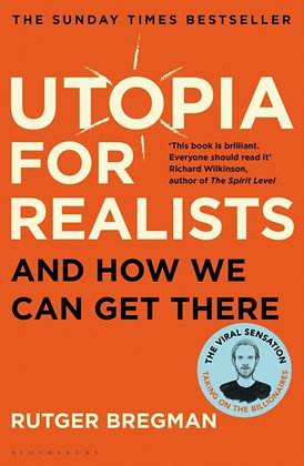 Utopia for Realists : And How We Can Get There by Rutger Bregman