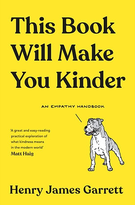 This Book Will Make You Kinder : An Empathy Handbook by Henry James Garrett