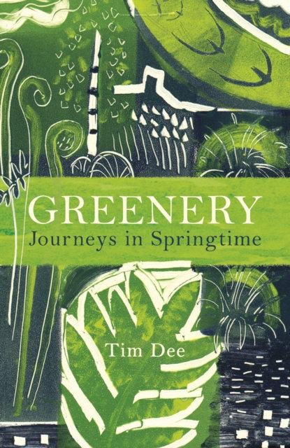Greenery: Journeys in Springtime by Tim Dee