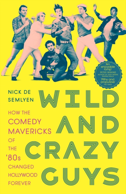 Wild and Crazy Guys : How the Comedy Mavericks of the '80s Changed Hollywood For