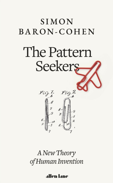 The Pattern Seekers : A New Theory of Human Invention by Simon Baron-Cohen