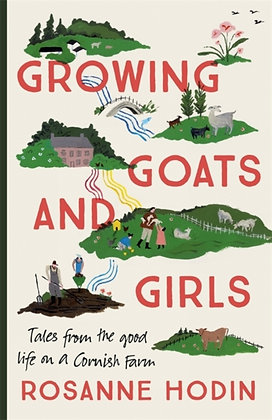 Growing Goats and Girls : Living the Good Life on a Cornish Farm by Rosanne Hodi