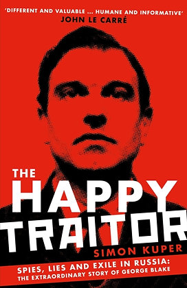 The Happy Traitor : Spies, Lies and Exile in Russia by Simon Kuper