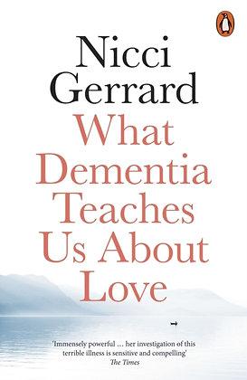 What Dementia Teaches Us About Love by Nicci Gerrard