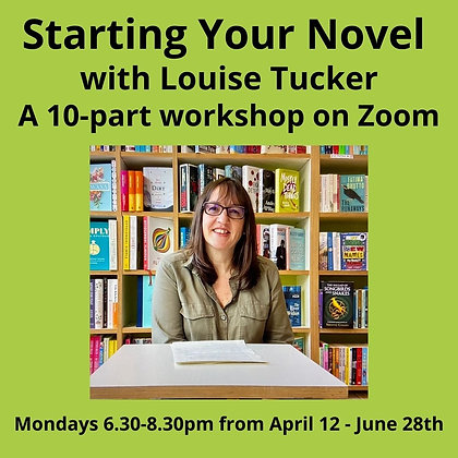 Starting Your Novel with Dr. Louise Tucker starts April 12th