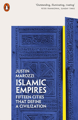 Islamic Empires : Fifteen Cities that Define a Civilization by Justin Marozzi